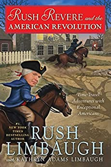 Rush Revere and the American Revolution: Time-Travel Adventures With Exceptional Americans by [Rush Limbaugh, Kathryn Adams Limbaugh]