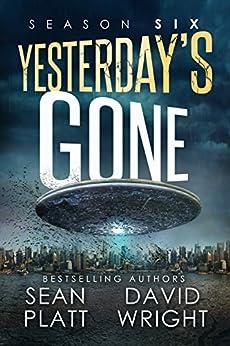 Yesterday's Gone: Season Six by [Sean Platt, David W. Wright]