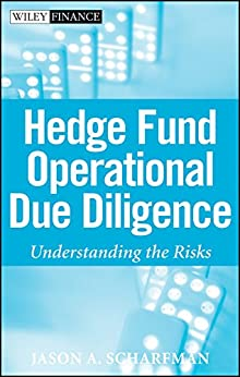 Hedge Fund Operational Due Diligence: Understanding the Risks (Wiley Finance Book 473) by [Jason A. Scharfman]