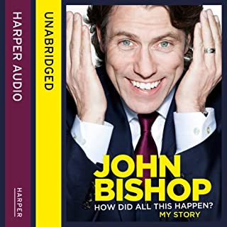 How Did All This Happen?                   By:                                                                                                                                 John Bishop                               Narrated by:                                                                                                                                 John Bishop                      Length: 9 hrs and 20 mins     740 ratings     Overall 4.6