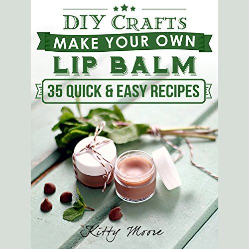 DIY Crafts: Make Your Own Lip Balm with These 35 Quick & Easy Recipes! (2nd Edition) audiobook cover art