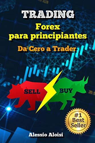 Trading: Da Cero a Trader - forex trading guía práctica en español para principiantes, analisis tecnico + Bonus: estrategia intradía (Spanish Edition)