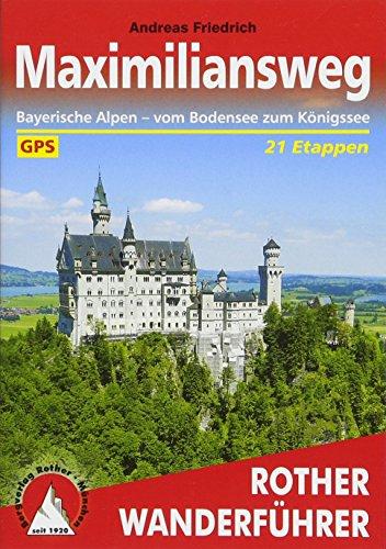 Maximiliansweg: Bayerische Alpen - vom Bodensee zum Königssee. 21 Etappen. Mit GPS-Tracks (Rother Wanderführer)