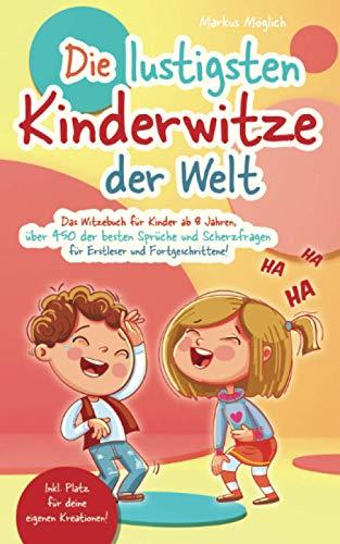 Die lustigsten Kinderwitze der Welt: Das Witzebuch für Kinder ab 8 Jahren, über 450 der besten Sprüche und Scherzfragen für Erstleser und Fortgeschrittene! inkl. Platz für deine eigenen Kreationen!!