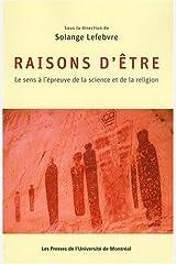 Raisons d'être: Le sens à l'épreuve de la science et de la religion Relié