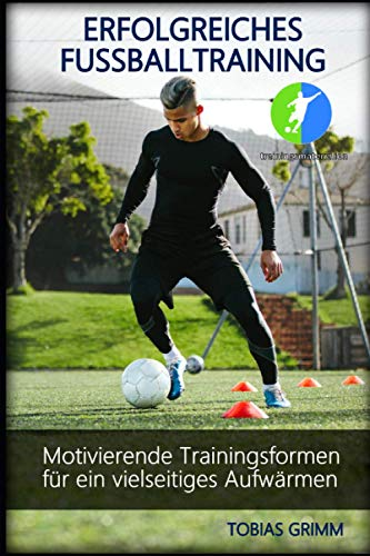 Erfolgreiches Fussballtraining: Motivierende Trainingsformen für ein vielseitiges Aufwärmen