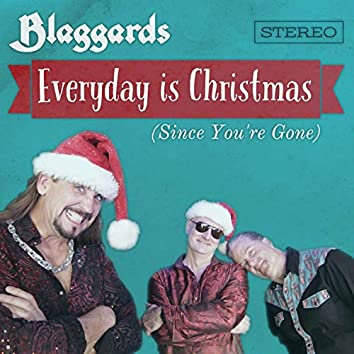 Everyday is Christmas (Since You're Gone)