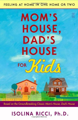 Mom s House, Dad s House for Kids: Feeling at Home in One Home or Two
