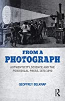 From a Photograph: Authenticity, Science and the Periodical Press, 1870-1890