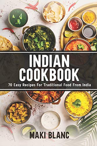Indian Cookbook: 70 Easy Recipes For Traditional Food From India: 5 (World Cuisine Cookbooks)
