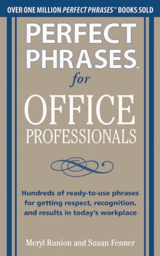 Perfect Phrases for Office Professionals: Hundreds of ready-to-use phrases for getting respect, recognition, and results in today's workplace (Perfect Phrases Series) (English Edition)