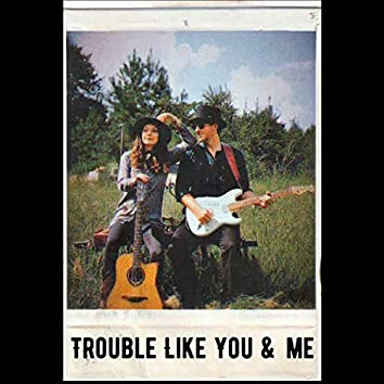 Trouble Like You and Me