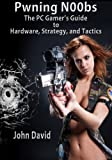 Pwning N00bs - The PC Gamer's Guide to Hardware, Strategy, and Tactics (English...