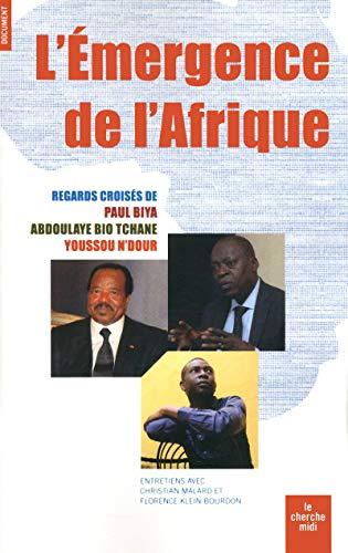 L\'émergence de l\'Afrique: Regards croisés de Paul Biya, Abdoulaye Bio Tchané et Youssou N\'Dour