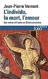 L'Individu, la mort, l'amour - Soi-même et l'autre en Grèce ancienne