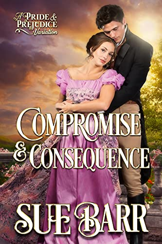 Compromise & Consequence: a Pride & Prejudice Variation (English Edition)