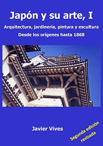 Japón y su arte, I. Arquitectura, jardinería, pintura y escultura. Desde los orígenes hasta 1868. (Japón y su arte. nº 1)
