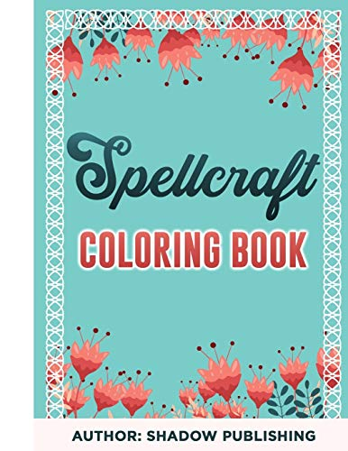 SPELLCRAFT COLORING BOOK: Wicca Practical Illustrations of Spells, Rituals, Exercises and Quotes For the New Mystic (Super Magical Creatures For Relaxations)