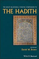The Wiley Blackwell Concise Companion to The Hadith (Wiley Blackwell Companions to Religion)