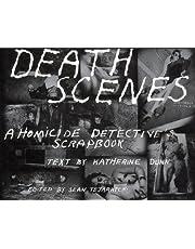 Death Scenes: A Homicide Detectives Scrapbook