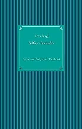 Selfies - Seelenfies: Lyrik aus fünf Jahren Facebook