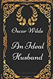 An Ideal Husband: By Oscar Wilde - Illustrated