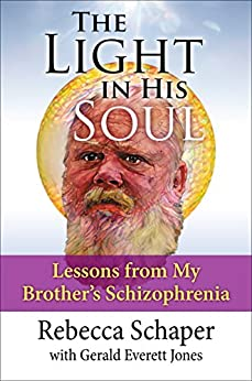 The Light in His Soul: Lessons from My Brother's Schizophrenia by [Rebecca Schaper, Gerald Everett Jones]