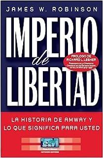 Imperio de Libertad. La historia de Amway y lo que significa para usted (Spanish Edition)
