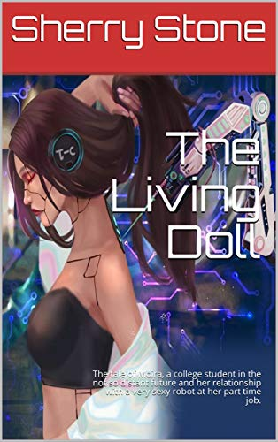 The Living Doll: The tale of Moira, a college student in the not so distant future and her relationship with a very sexy robot at her part time job. (English Edition)