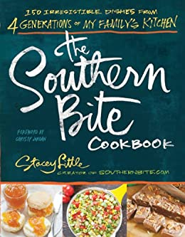 The Southern Bite Cookbook: 150 Irresistible Dishes from 4 Generations of My Family's Kitchen by [Stacey Little]