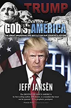 Trump: The Destiny of God's America: The Great Awakening and Battle for Our Country's Future by [Jeff Jansen]