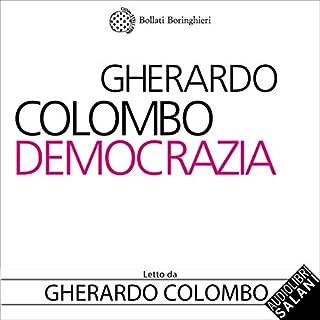 Democrazia                   Di:                                                                                                                                 Gherardo Colombo                               Letto da:                                                                                                                                 Gherardo Colombo                      Durata:  2 ore e 7 min     36 recensioni     Totali 4,6