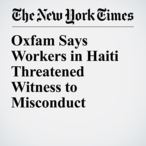 Oxfam Says Workers in Haiti Threatened Witness to Misconduct copertina