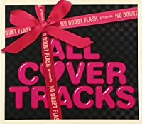 NO DOUBT FLASH presents ALL COVER TRACKS