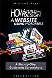How to Build and Design a Website using WordPress : A Step-by-Step Guide with Screenshots: Beginners Guide on Website Building, 2020 Version (English Edition)