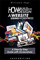 How to Build and Design a Website using WordPress : A Step-by-Step Guide with Screenshots Front Cover