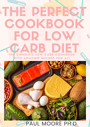 THE PERFECT COOKBOOK FOR LOW CARB DIET: The Complete Low Carb Cookbook With Amazing Recipes For All (English Edition)