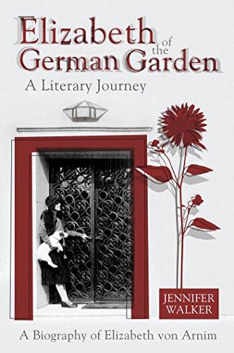 Elizabeth of the German Garden – A Literary Journey: A biography of Elizabeth von Arnim by [Jennifer Walker]