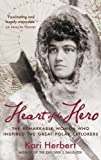 Heart of the Hero: The Remarkable Women Who Inspired the Great Polar Explorers - Kari Herbert