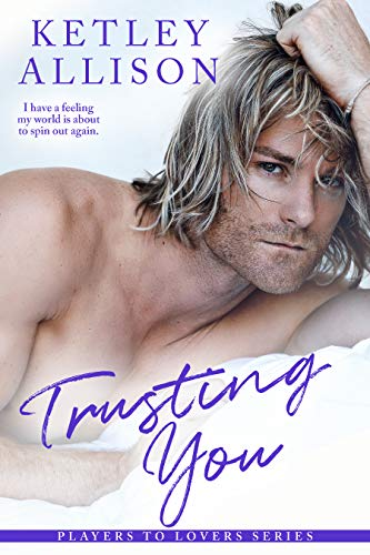 Trusting You: A Secret Baby Romance (Players to Lovers Book 1)