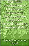 Real-Time Investigation of Tuberculosis Transmission: Developing the Respiratory Aerosol Sampling Chamber (RASC) (English Edition)