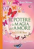 il potere e la magia dell'amore: scegli l'amore adesso, sarà la decisione più bella della tua vita (la via della trasformazione)