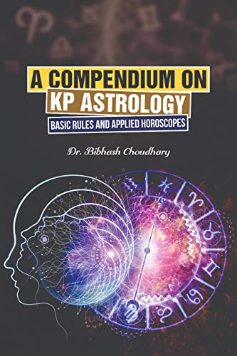 A Compendium on KP Astrology - Basic Rules and Applied Horoscopes (English Edition)