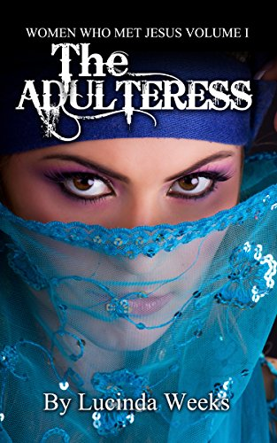 Book: The Adulteress (Women who Met Jesus Book 1) by Lucinda A. Weeks
