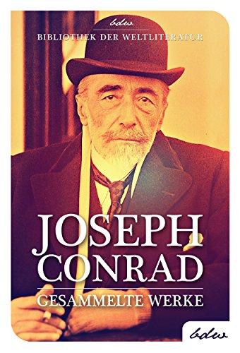 Joseph Conrad - Gesammelte Werke: Herz der Finsternis, Lord Jim, Nostromo, Der Geheimagent u.v.m. (Bibliothek der Weltliteratur 3)
