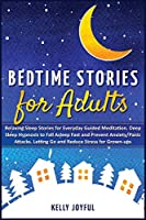 Bedtime Stories for Adults: Relaxing Sleep Stories for Everyday Guided Meditation. Deep Sleep Hypnosis to Fall Asleep Fast and Prevent Anxiety/Panic Attacks. Letting Go and Reduce Stress for Grown-Ups (Education and Relaxing Stories for the Soul)