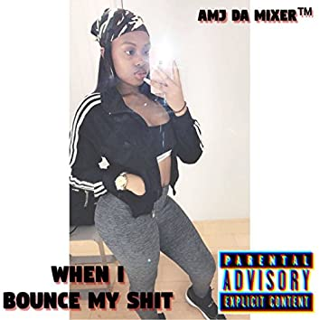When I Bounce My Shit