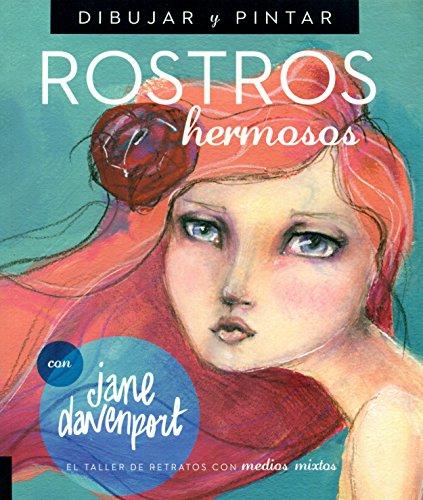 Dibujar y Pintar Rostros hermosos: El taller de retratos con medios mixtos