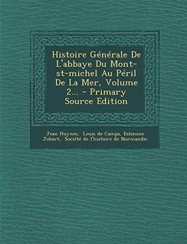 Histoire Générale De L'abbaye Du Mont-st-michel Au Péril De La Mer, Volume 2... - Primary Source Edition