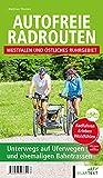 Autofreie Radrouten - Westfalen und östliches Ruhrgebiet: Unterwegs auf Uferwegen und ehemaligen Bahntrassen